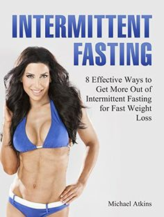 Intermittent Fasting: 8 Effective Ways to Get More Out of Intermittent Fasting for Fast Weight Loss (intermittent fasting, intermittent fasting for women, intermittent fasting 101) (English Edition)