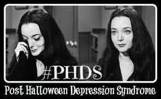Halloween Quotes : Morticia Addams and I suffer from PHDS post Halloween depression syndrome Happy Halloween, Halloween Quotes, Halloween Signs, Halloween 2016, Holidays Halloween, Vintage Halloween, Halloween Crafts, Halloween Decorations, Halloween Ideas