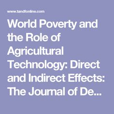 World Poverty and the Role of Agricultural Technology: Direct and Indirect Effects: The Journal of Development Studies: Vol 38, No 4