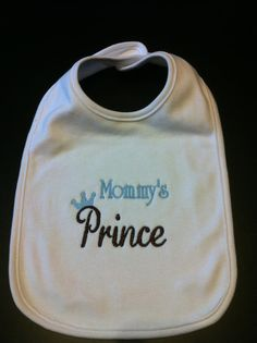 Mommy's Prince  Large Embroidered Bib by SweetStitchz on Etsy, $7.75