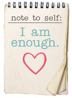 Words to Remember ... Note to Self: I am Enough. #I_am_enough #Quotes #Words #Sayings #Note_to_Self   #Life #Inspiration