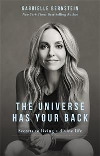 "Read ""The Universe Has Your Back Transform Fear to Faith"" by Gabrielle Bernstein available from Rakuten Kobo. In The Universe Has Your Back, New York Times best-selling author Gabrielle Bernstein teaches readers how to transform t."