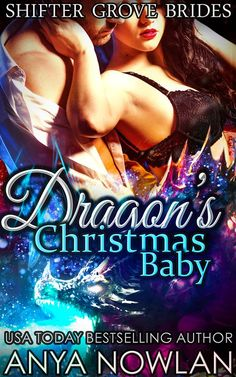 A sneak peek at Anya Nowlan's DRAGON'S CHRISTMAS BABY, available exclusively in the paranormal romance anthology, SHIFTERS IN THE SNOW: BUNDLE OF JOY.