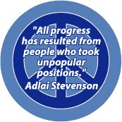 All Progress From People Who Took Unpopular Positions--PEACE QUOTE BUTTON