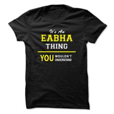 Its An EABHA thing, you ᑎ‰ wouldnt understand !!EABHA, are you tired of having to explain yourself? With this T-Shirt, you no longer have to. There are things that only EABHA can understand. Grab yours TODAY! If its not for you, you can search your name or your friends name.Its An EABHA thing, you wouldnt understand !!