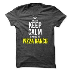 Special- I cant KEEP CALM, I work at Pizza Ranch T Shirt, Hoodie, Sweatshirt