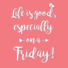 Happy Friday Everyone Have a Wonderful Weekend!