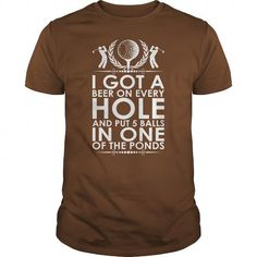 Awesome Golf Lovers Tee Shirts Gift for you or your family member and your friend:  I Got A Beer On Every Hole Put 5 Balls In Ponds Tshirt Tee Shirts T-Shirts
