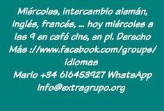 Granada, Miércoles, intercambio alemán, inglés, francés, ... hoy miércoles a las 9 en café cine, en pl. Derecho Más ://www.facebook.com/groups/idiomas  Mario +34 616453927 WhatsApp Info@extragrupo.org