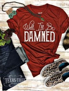 Well Ill Be Damned Tee by Texas True Threads - Fall Shirts - Ideas of Fall Shirts - Well Ill Be Damned Tee by Texas True Threads. Adorable brick colored perfect color for the fall season! Get all your graphic tees at Horse Creek Boutique Cowgirl Style Outfits, Country Style Outfits, Cute Outfits, Trendy Outfits, Cute Country Clothes, Summer Country Outfits, Girly Outfits, Short Outfits, Beautiful Outfits