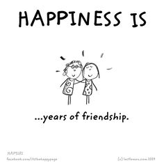 Very true. True happiness is having a long lasting friendship.:)