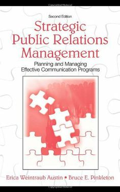 Strategic Public Relations Management: Planning and Managing Effective Communication Programs (LEA's Communication Series) (Routledge Communication Series) by Erica Weintraub Austin. $58.34. Edition - 2. Publisher: Lawrence Erlbaum Associates; 2 edition (June 18, 2006). Publication: June 18, 2006. Author: Erica Weintraub Austin. Save 14%!