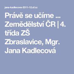 Právě se učíme ... Zemědělství ČR | 4. třída ZŠ Zbraslavice, Mgr. Jana Kadlecová