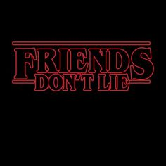 Stranger Things Friends Don't Lie Logo