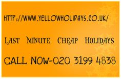 http://www.yellowholidays.co.uk/last-minute-holidays-cheap-holiday-deals-late-deals.html last minute cheap holidays