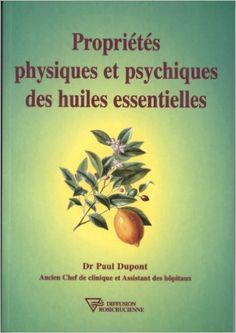 Amazon.fr - Propriétés physiques et psychiques des huiles essentielles - Dr. Paul Dupont - Livres