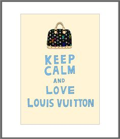 Keep calm and love Louis Vuitton Love this new Etsy shop I happened upon... 23MadisonStudio