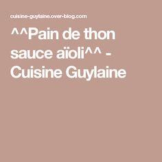 ^^Pain de thon sauce aïoli^^ - Cuisine Guylaine