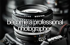 become a professional photographer..(: