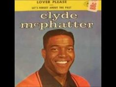 "Clyde Mcphatter Lover Please ~ Mr. Mcphatter started out with the Dominoes then left them to start his own group "" THE DRIFTERS "" and then went on a Solo Career. LOVER PLEASE peaked at the # 7 position in March of 1962. Clyde died of a heart attack on 6/13/72."