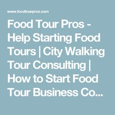 Food Tour Pros - Help Starting Food Tours | City Walking Tour Consulting | How to Start Food Tour Business Courses