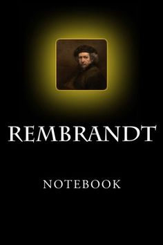 """(6"""" x 9"""" w/Glossy Cover Finish)  Rembrandt Notebook: 6"""" x 9"""" by Richard B. Foster"""