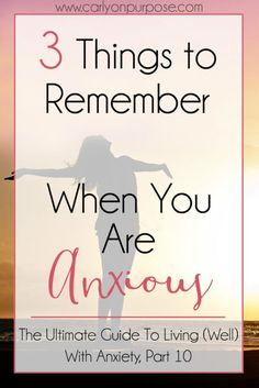 Do you suffer from Anxiety? It's horrible, but you CAN recover from it. Here are 3 very important things to remember when you are anxious.