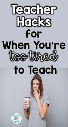 Teacher Hacks for When You're Tired - Create Dream Explore