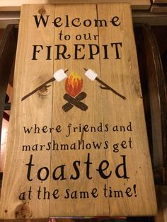 A personal favorite from my Etsy shop https://www.etsy.com/listing/515660741/welcome-to-our-firepit-wooden-sign-22-14