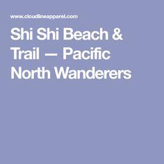 Shi Shi Beach & Trail — Pacific North Wanderers
