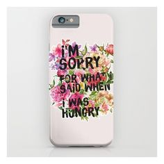 I'm Sorry For What I Said When I Was Hungry. iPhone 6s Case ($35) ❤ liked on Polyvore featuring accessories, tech accessories and iphone & ipod cases