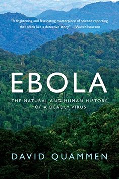 Ebola: The Natural and Human History of a Deadly Virus