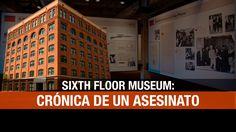 Sixth Floor Museum: crónica de un asesinato