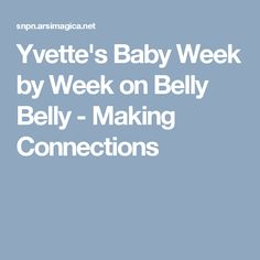 Yvette's Baby Week by Week on Belly Belly - Making Connections