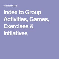 Index to Group Activities, Games, Exercises & Initiatives