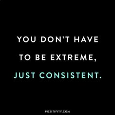 """workout goals motivation workouts plan Motivational Quotes Motivational Quotes,Sprüche """"You don't have to be extreme, just consistent. Motivacional Quotes, Woman Quotes, Great Quotes, Quotes To Live By, Funny Quotes, Inspirational Quotes, Quotes For Work, Body Quotes, Badass Quotes"""