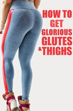 HOW TO GET GLORIOUS THIGHS AND GLUTES