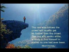 «Человек, который следует за толпой, как правило пройдет не дальше, чем толпа. Человек, который ходит сам по себе, сможет, вероятно, оказаться в таких местах, где никто никогда не был.» Альберт Эйнштейн 群れについていくものは、普通は群れよりも遠くには行けない。 一人で歩くものは、気がついたら誰も行ったことがない場所を見つけていることが多いものだ。 アルバート・アインシュタイン