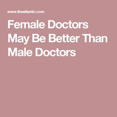 Female Doctors May Be Better Than Male Doctors