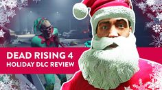 Here's everything that comes with the Dead Rising 4 Holiday DLC https://www.youtube.com/watch?v=IDS09TWpMKY