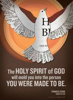 The HOLY SPIRIT of GOD will mold you into the person YOU WERE MADE TO BE.