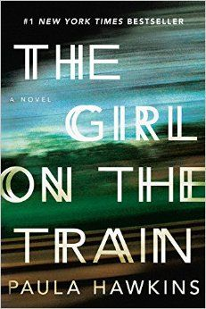 """The Girl on the Train, by Paula Hawkins (easily the best """"Gone Girl"""" wannabe I've read -- far superior to Gillian Flynn's """"Dark Places"""")"""