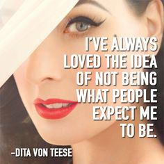 I've always loved the idea of not being what people expect me to be - Dita Von Teese Pinup, Rockabilly, Diet Jokes, Dita Von Teese Style, Dita Von Tease, Grunge, Aquarius Love, Libra, Retro