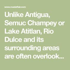 Unlike Antigua, Semuc Champey or Lake Atitlan, Rio Dulce and its surrounding areas are often overlooked by travelers following their …
