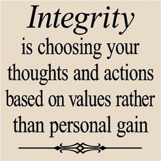 Always do the right thing, do not let others pull you off the path of integrity