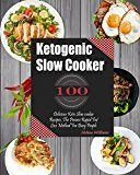 Free Kindle Book -   Ketogenic Slow Cooker: 100 Delicious Keto Slow cooker Recipes, The Proven Rapid Fat Loss Method For Busy People