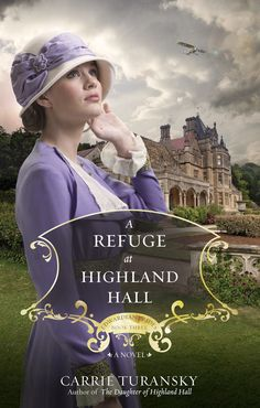 Refuge at Highland Hall by Carrie Turansky, October 2015 - Book 3 The Edwardian Brides Series
