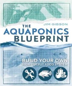 The Aquaponics Blueprint: Build Your Own High Output Food System (Paperback)