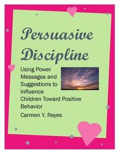 Persuasive Discipline: Using Power Messages and Suggestions to Influence Children Toward Positive Behavior. This is a free education and teaching e...