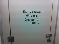 The two things I hate are graffiti and irony.